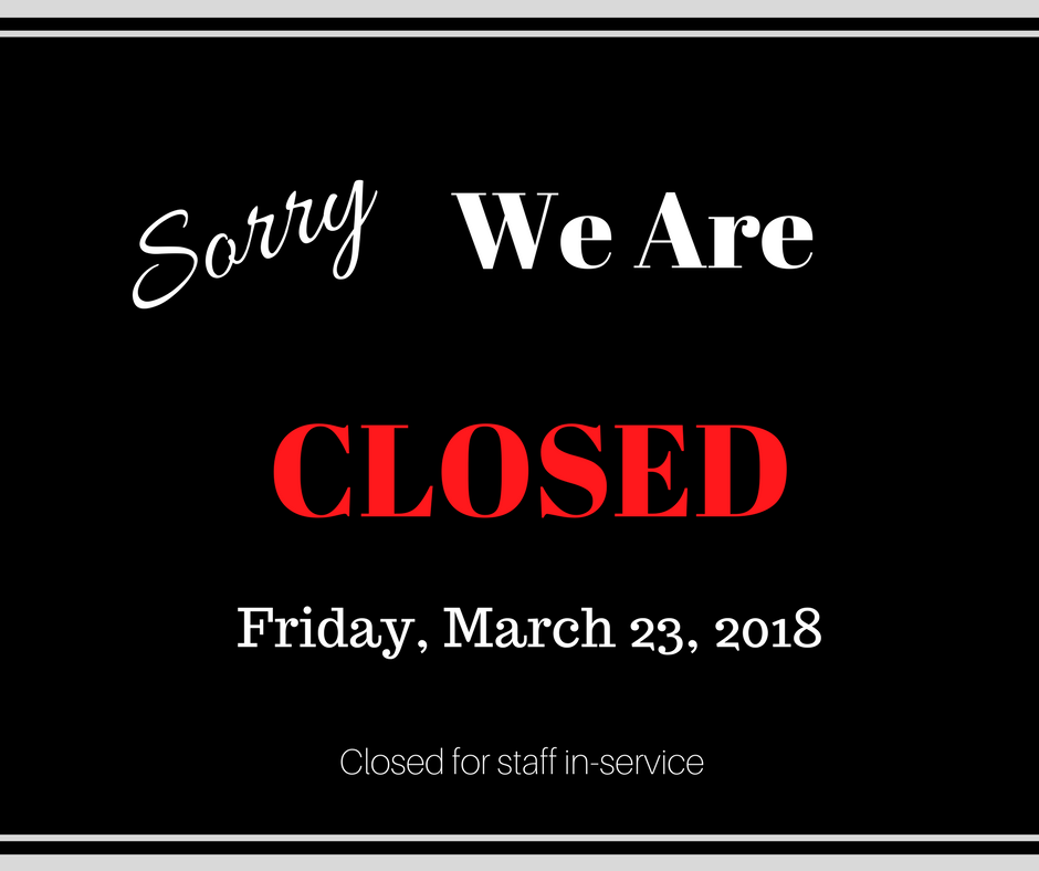 Closed for staff in-service Friday, March 23, 2018